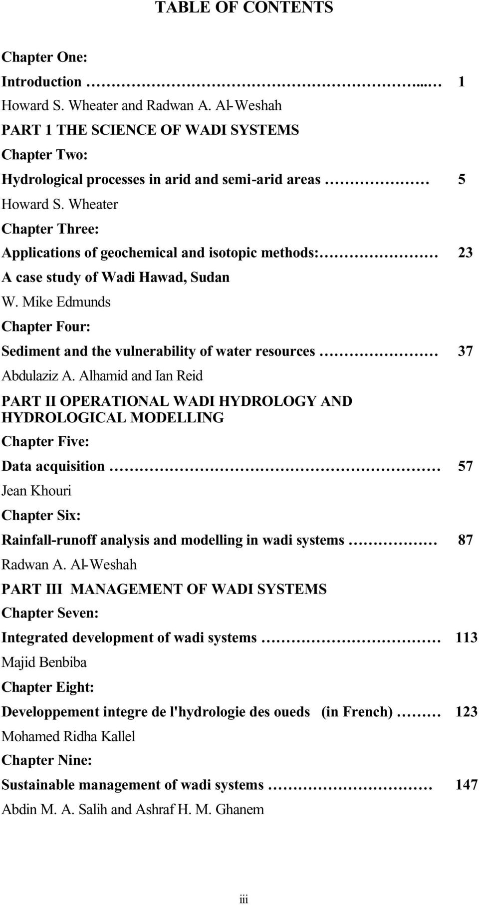 Alhamid and Ian Reid PART II OPERATIONAL WADI HYDROLOGY AND HYDROLOGICAL MODELLING Chapter Five: Data acquisition Jean Khouri Chapter Six: Rainfall-runoff analysis and modelling in wadi systems