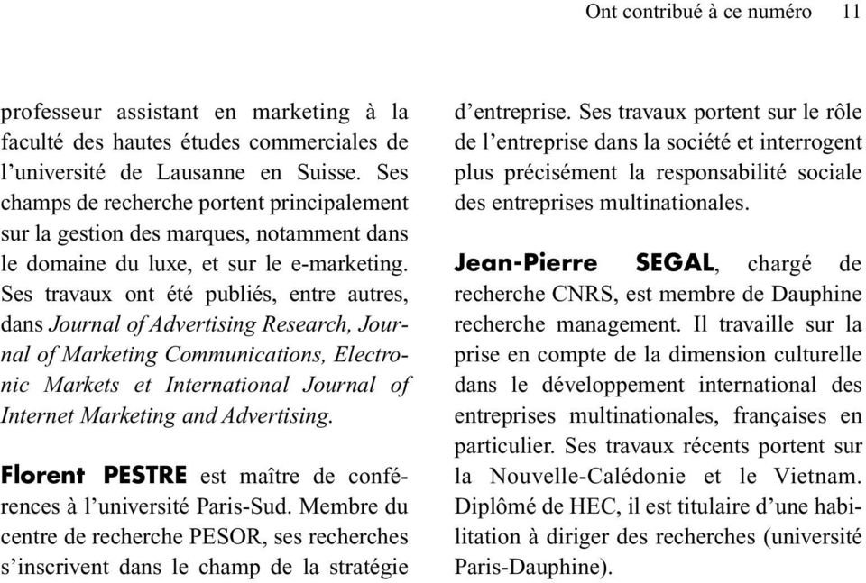 Ses travaux ont été publiés, entre autres, dans Journal of Advertising Research, Journal of Marketing Communications, Electronic Markets et International Journal of Internet Marketing and Advertising.