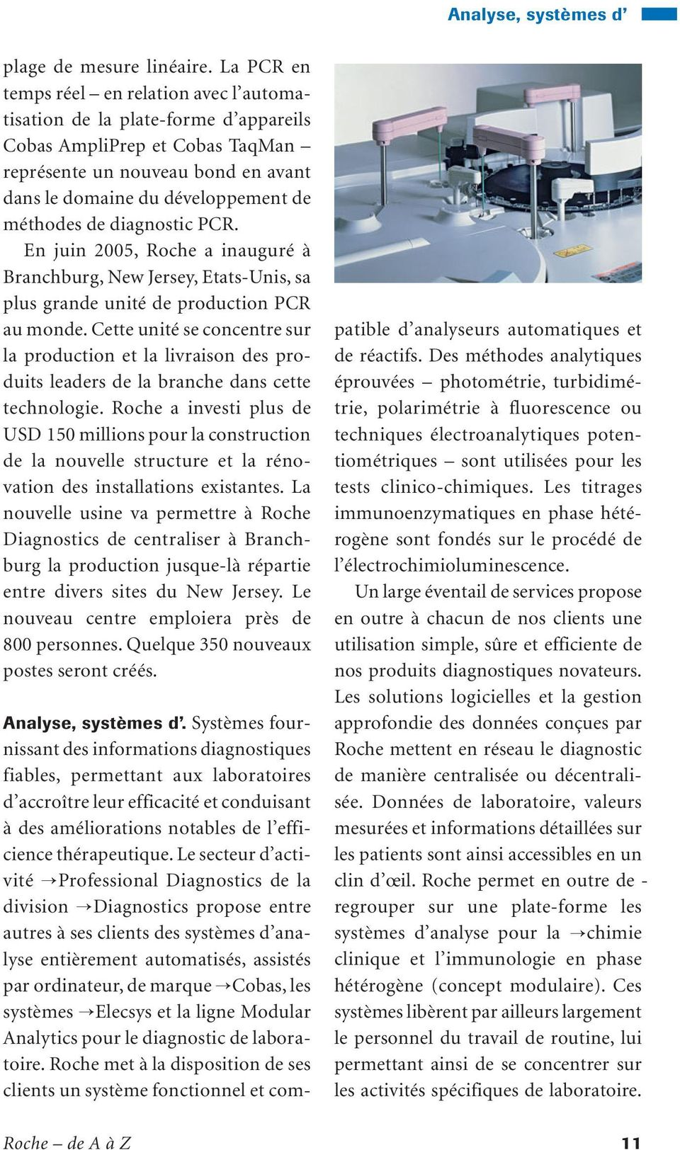 de diagnostic PCR. En juin 2005, Roche a inauguré à Branchburg, New Jersey, Etats-Unis, sa plus grande unité de production PCR au monde.