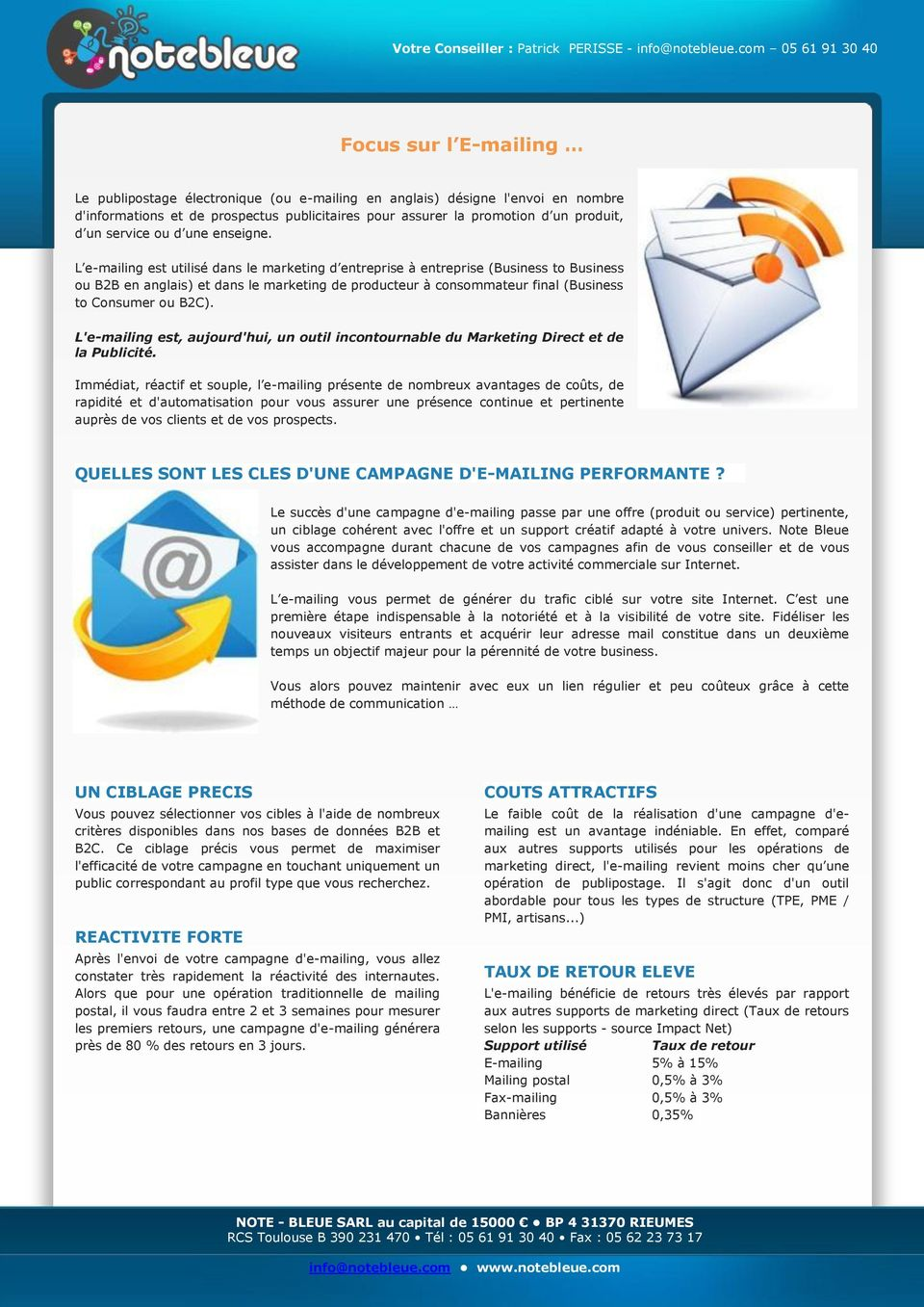 L e-mailing est utilisé dans le marketing d entreprise à entreprise (Business to Business ou B2B en anglais) et dans le marketing de producteur à consommateur final (Business to Consumer ou B2C).
