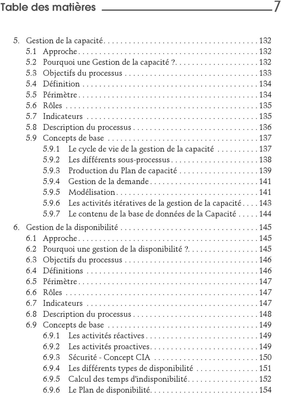 7 Indicateurs......................................... 135 5.8 Description du processus.............................. 136 5.9 Concepts de base.................................... 137 5.9.1 Le cycle de vie de la gestion de la capacité.