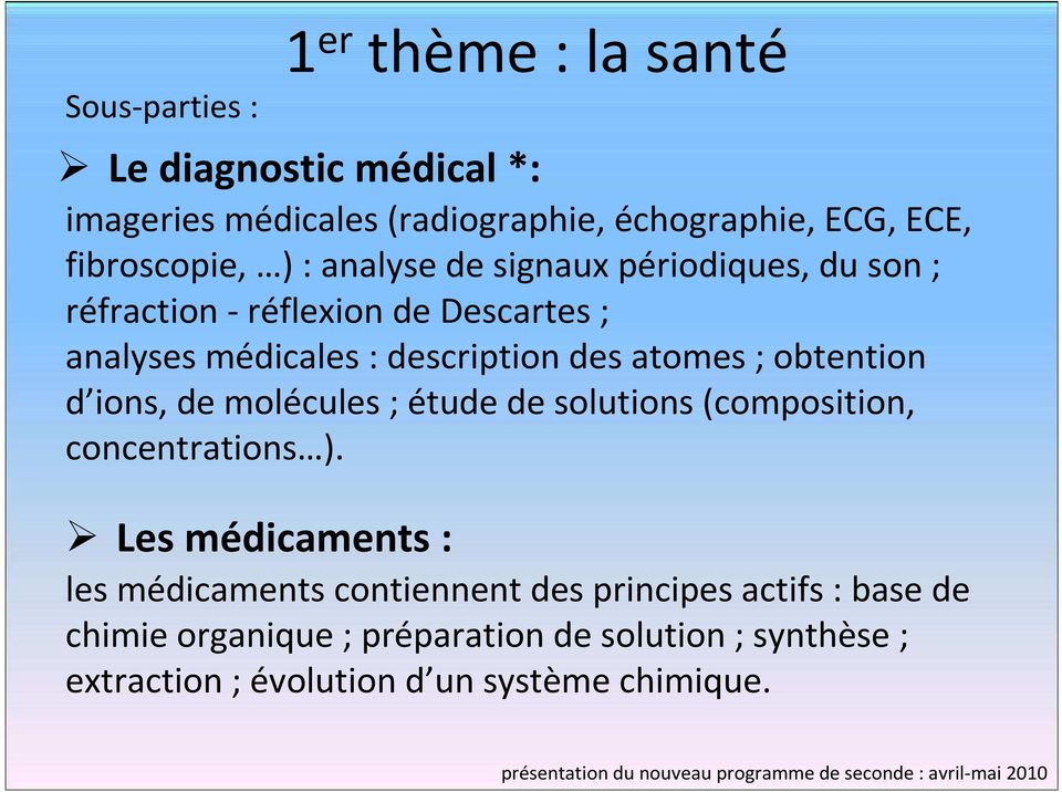 des atomes ; obtention d ions, de molécules ; étude de solutions (composition, concentrations ).