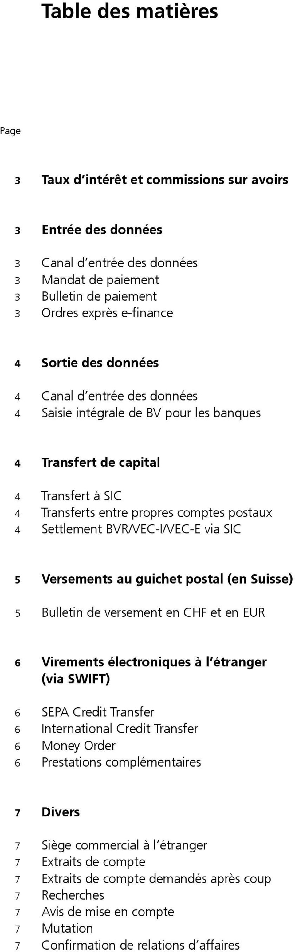 5 Versements au guichet postal (en Suisse) 5 Bulletin de versement en CHF et en EUR 6 Virements électroniques à l étranger (via SWIFT) 6 SEPA Credit Transfer 6 International Credit Transfer 6 Money