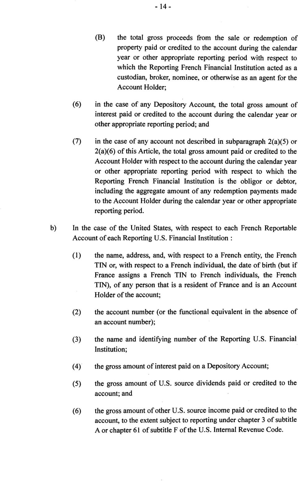 interest paid or credited to the account during the calendar year or other appropriate reporting period; and (7) in the case of any account not described in subparagraph 2(a)(5) or 2(a)(6) of this