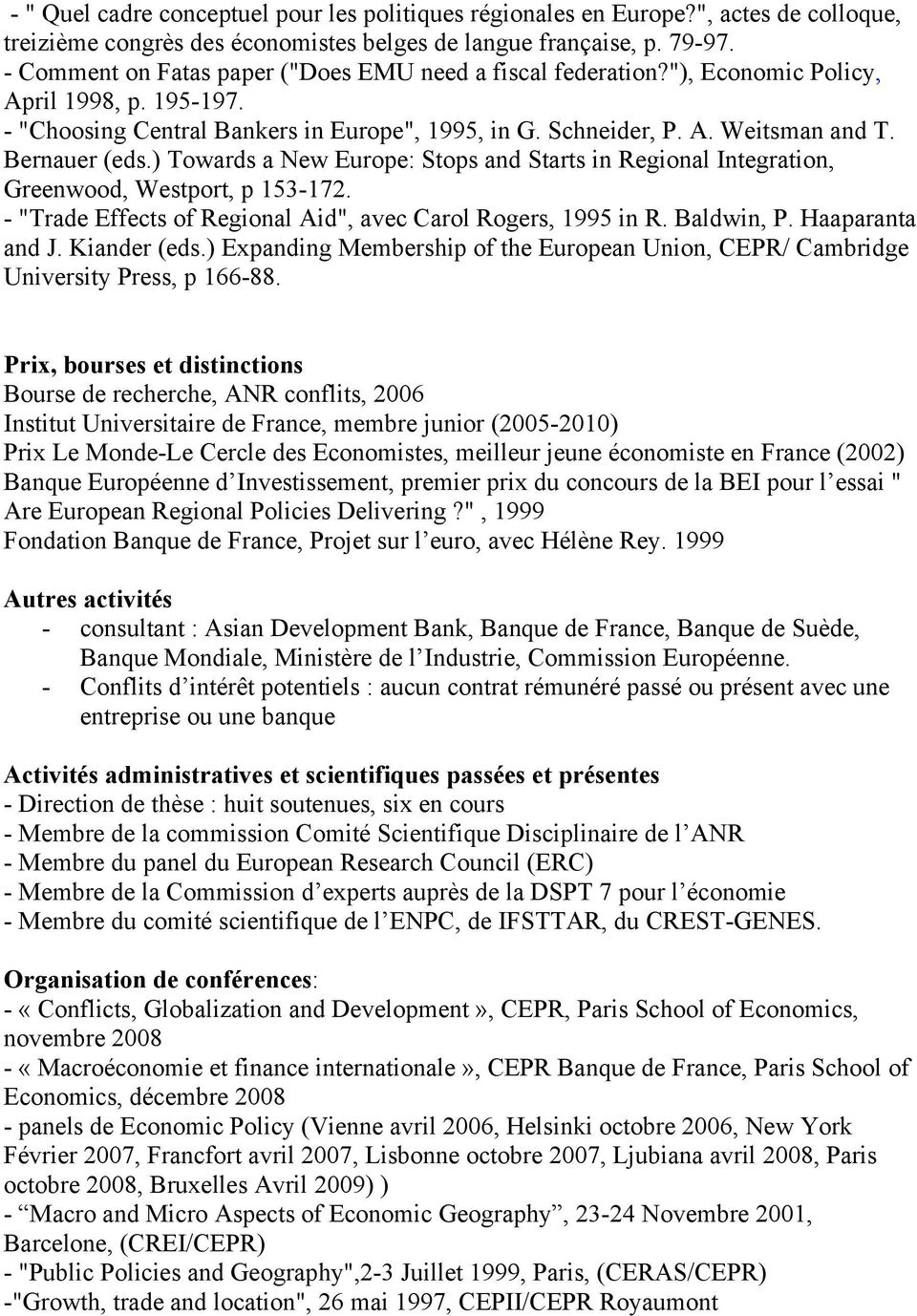 "Bernauer (eds.) Towards a New Europe: Stops and Starts in Regional Integration, Greenwood, Westport, p 153-172. - ""Trade Effects of Regional Aid"", avec Carol Rogers, 1995 in R. Baldwin, P."