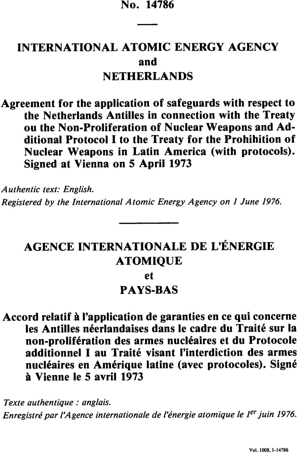 Signed at Vienna on 5 April 1973 Authentic text: English. Registered by the International Atomic Energy Agency on 1 June 1976.