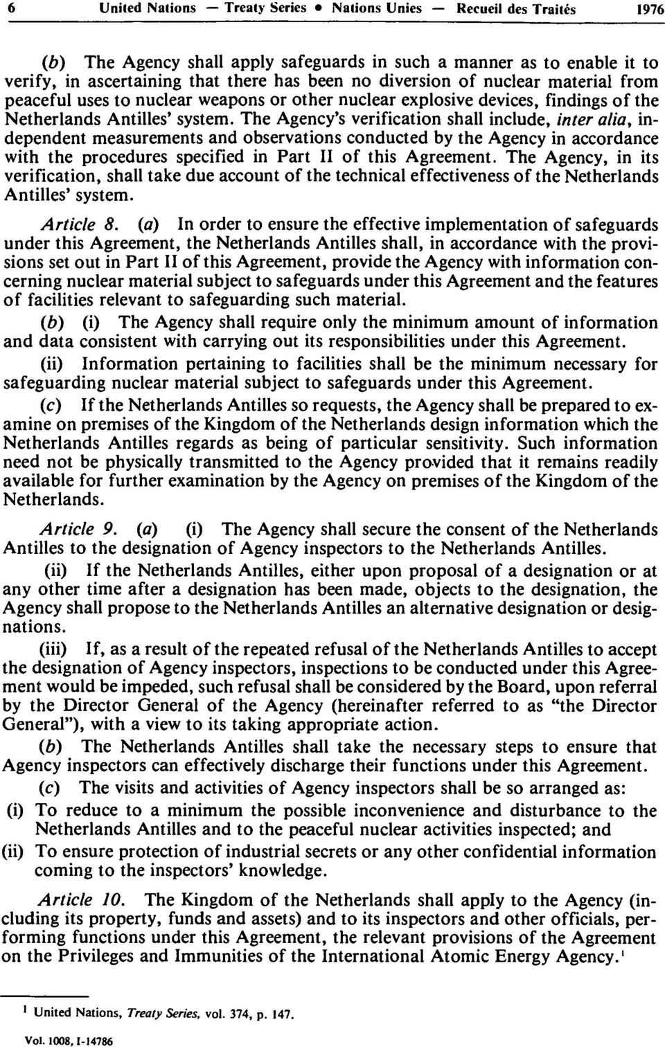 The Agency's verification shall include, inter alia, independent measurements and observations conducted by the Agency in accordance with the procedures specified in Part II of this Agreement.