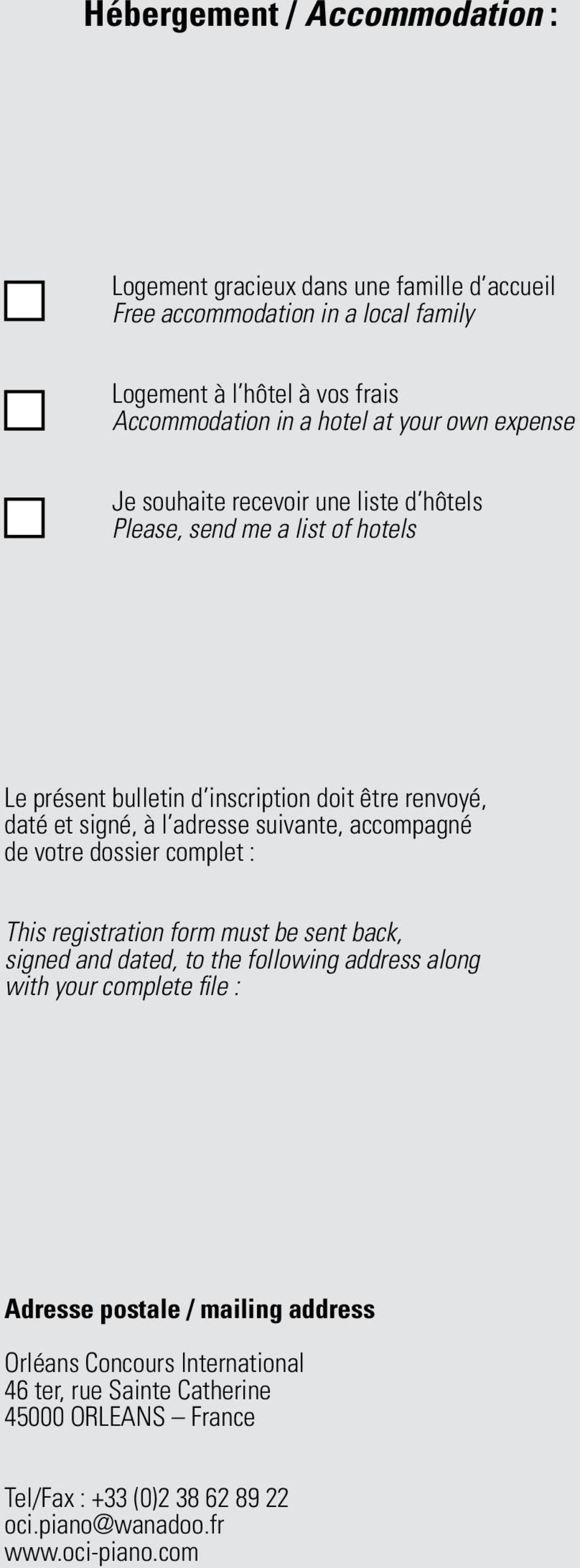 suivante, accompagné de votre dossier complet : This registration form must be sent back, signed and dated, to the following address along with your complete file : Adresse