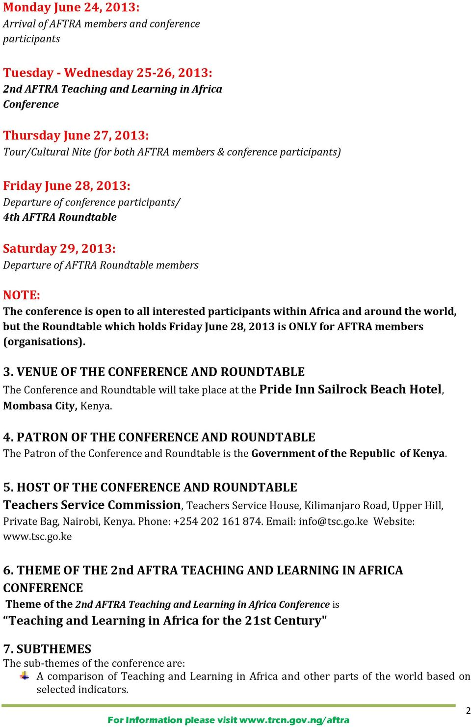The conference is open to all interested participants within Africa and around the world, but the Roundtable which holds Friday June 28, 2013 is ONLY for AFTRA members (organisations). 3.