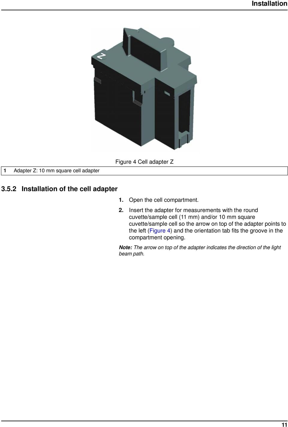 Insert the adapter for measurements with the round cuvette/sample cell (11 mm) and/or 10 mm square cuvette/sample cell so