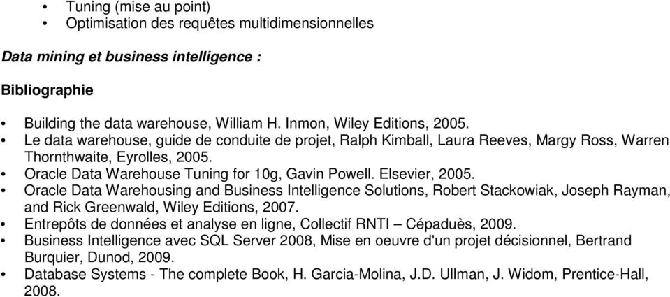 Oracle Data Warehousing and Business Intelligence Solutions, Robert Stackowiak, Joseph Rayman, and Rick Greenwald, Wiley Editions, 2007.