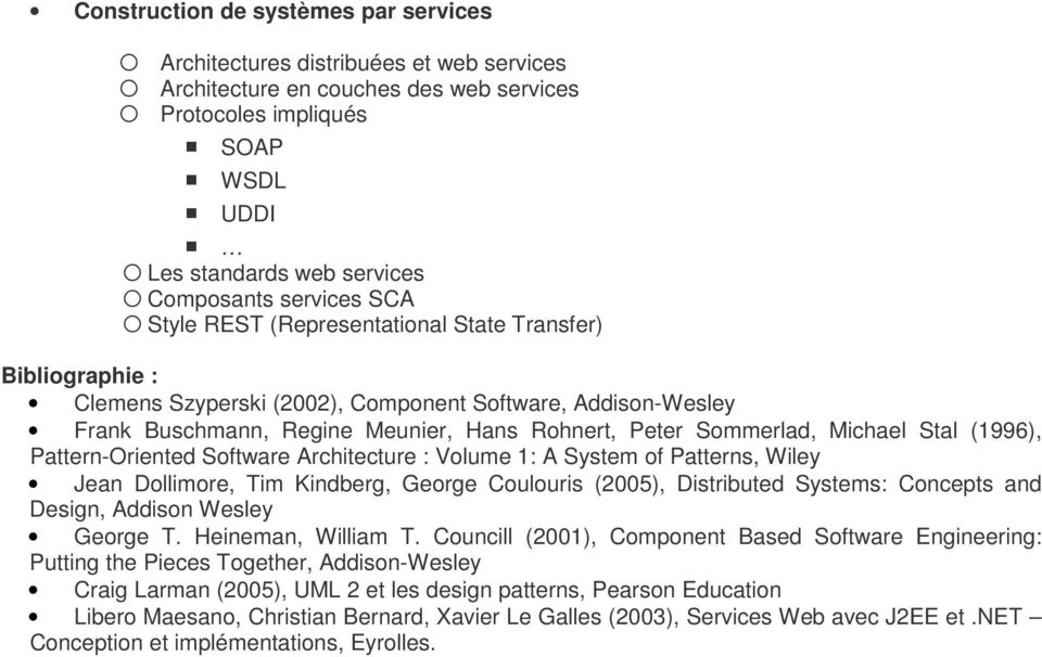 Michael Stal (1996), Pattern-Oriented Software Architecture : Volume 1: A System of Patterns, Wiley Jean Dollimore, Tim Kindberg, George Coulouris (2005), Distributed Systems: Concepts and Design,