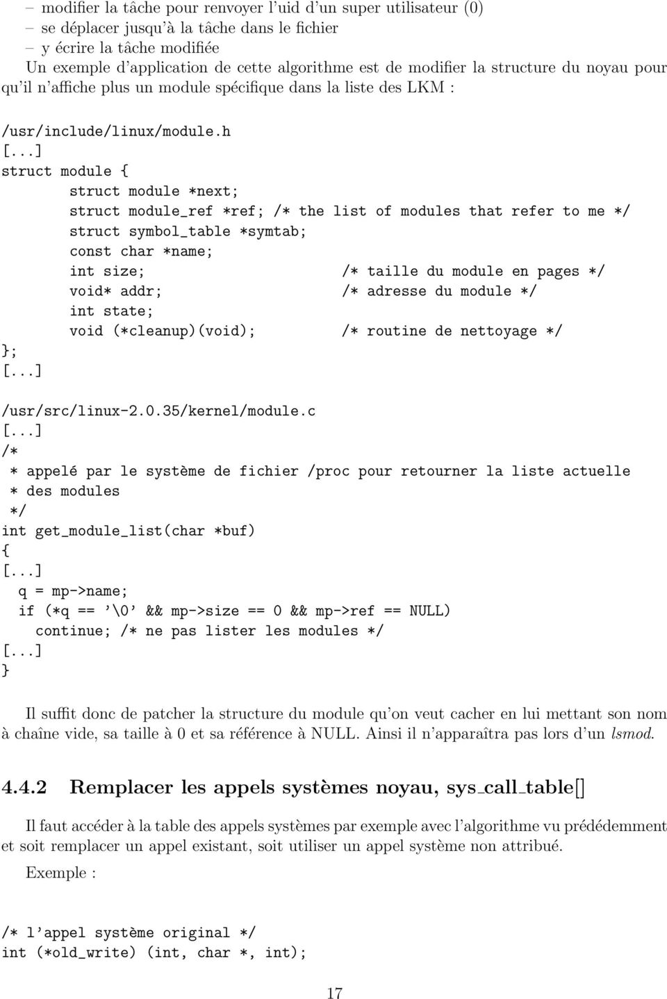 ..] struct module { struct module *next; struct module_ref *ref; /* the list of modules that refer to me */ struct symbol_table *symtab; const char *name; int size; /* taille du module en pages */