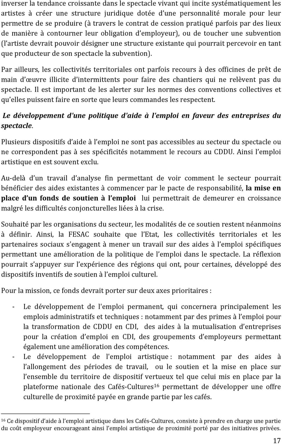 existante qui pourrait percevoir en tant que producteur de son spectacle la subvention).
