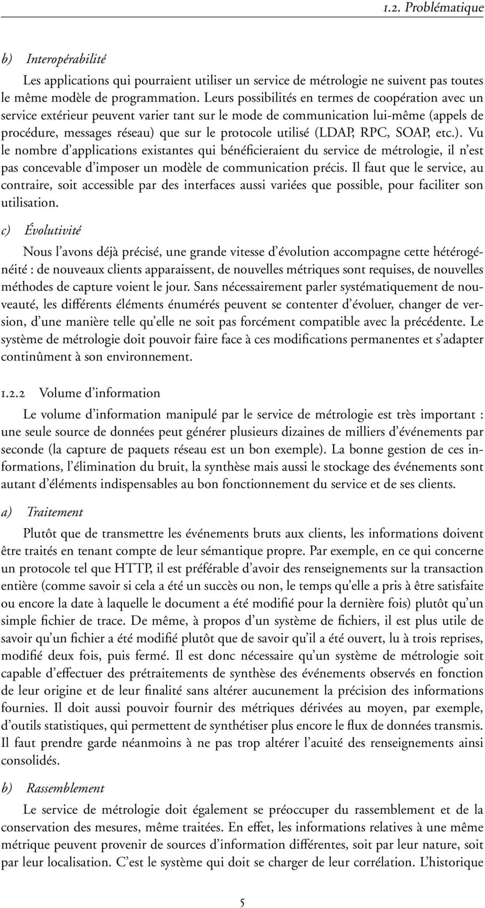 (LDAP, RPC, SOAP, etc.). Vu le nombre d applications existantes qui bénéficieraient du service de métrologie, il n est pas concevable d imposer un modèle de communication précis.