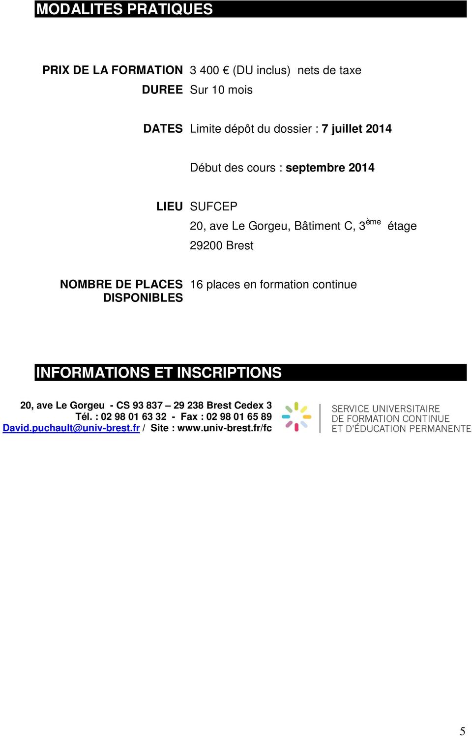 NOMBRE DE PLACES DISPONIBLES 16 places en formation continue INFORMATIONS ET INSCRIPTIONS 20, ave Le Gorgeu - CS 93 837