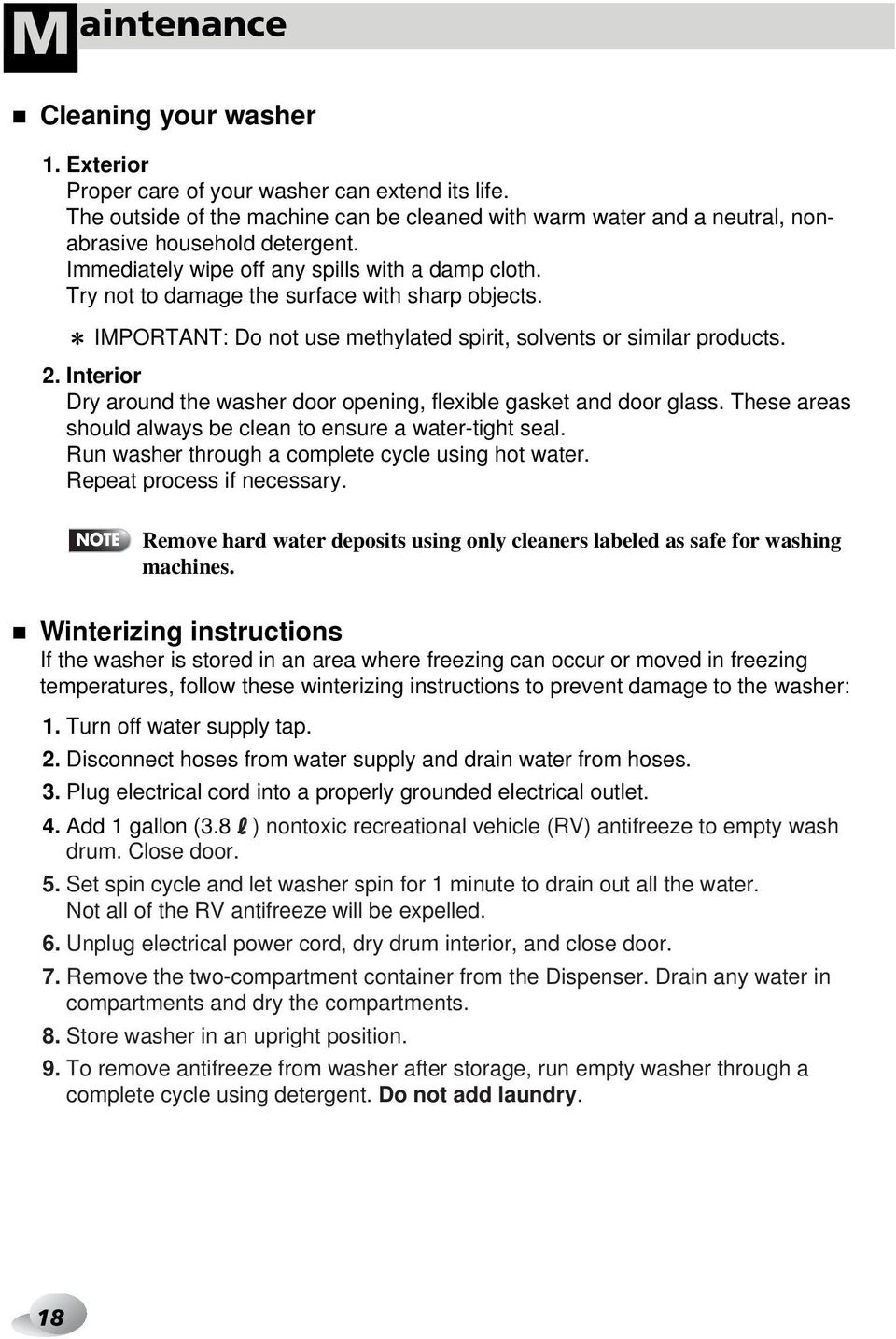 Interior Dry around the washer door opening, flexible gasket and door glass. These areas should always be clean to ensure a water-tight seal. Run washer through a complete cycle using hot water.