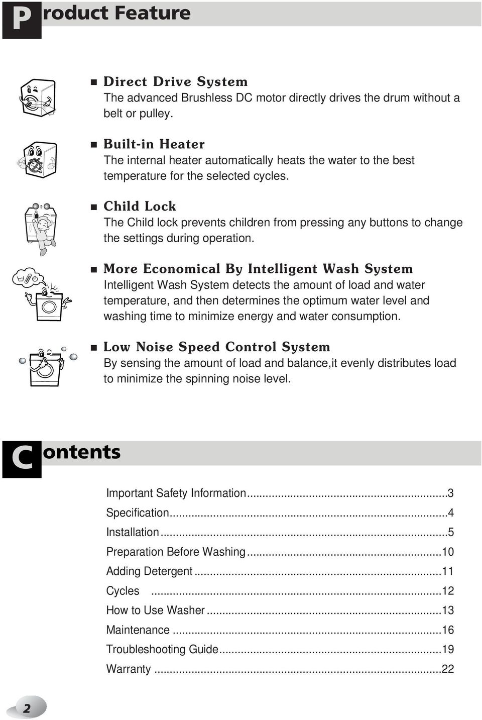 Child Lock The Child lock prevents children from pressing any buttons to change the settings during operation.
