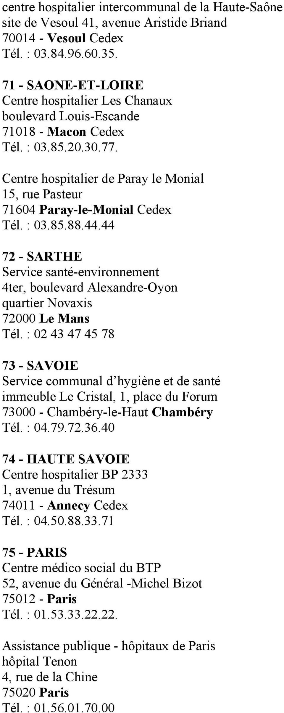 Centre hospitalier de Paray le Monial 15, rue Pasteur 71604 Paray-le-Monial Cedex Tél. : 03.85.88.44.