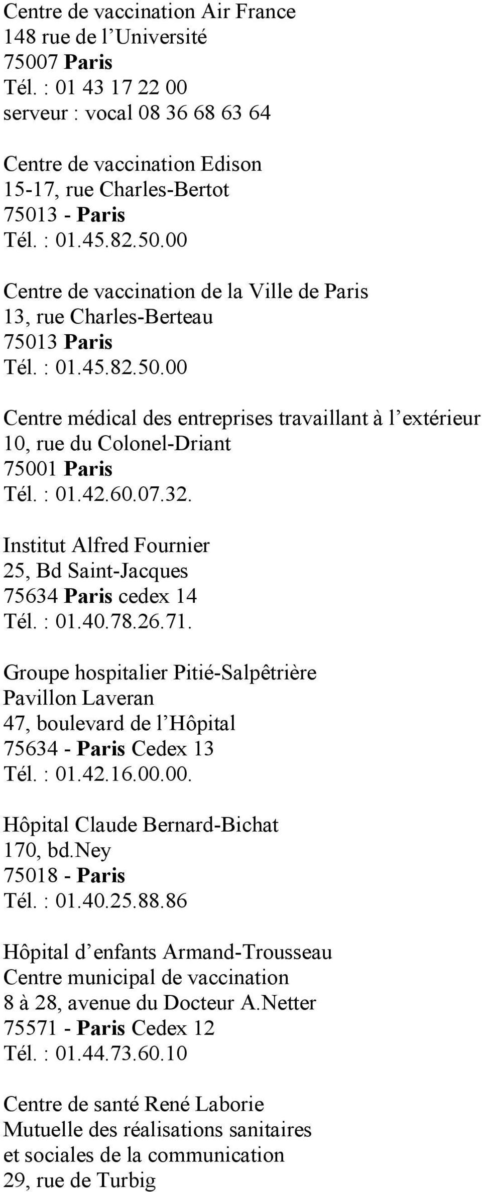 : 01.42.60.07.32. Institut Alfred Fournier 25, Bd Saint-Jacques 75634 Paris cedex 14 Tél. : 01.40.78.26.71.