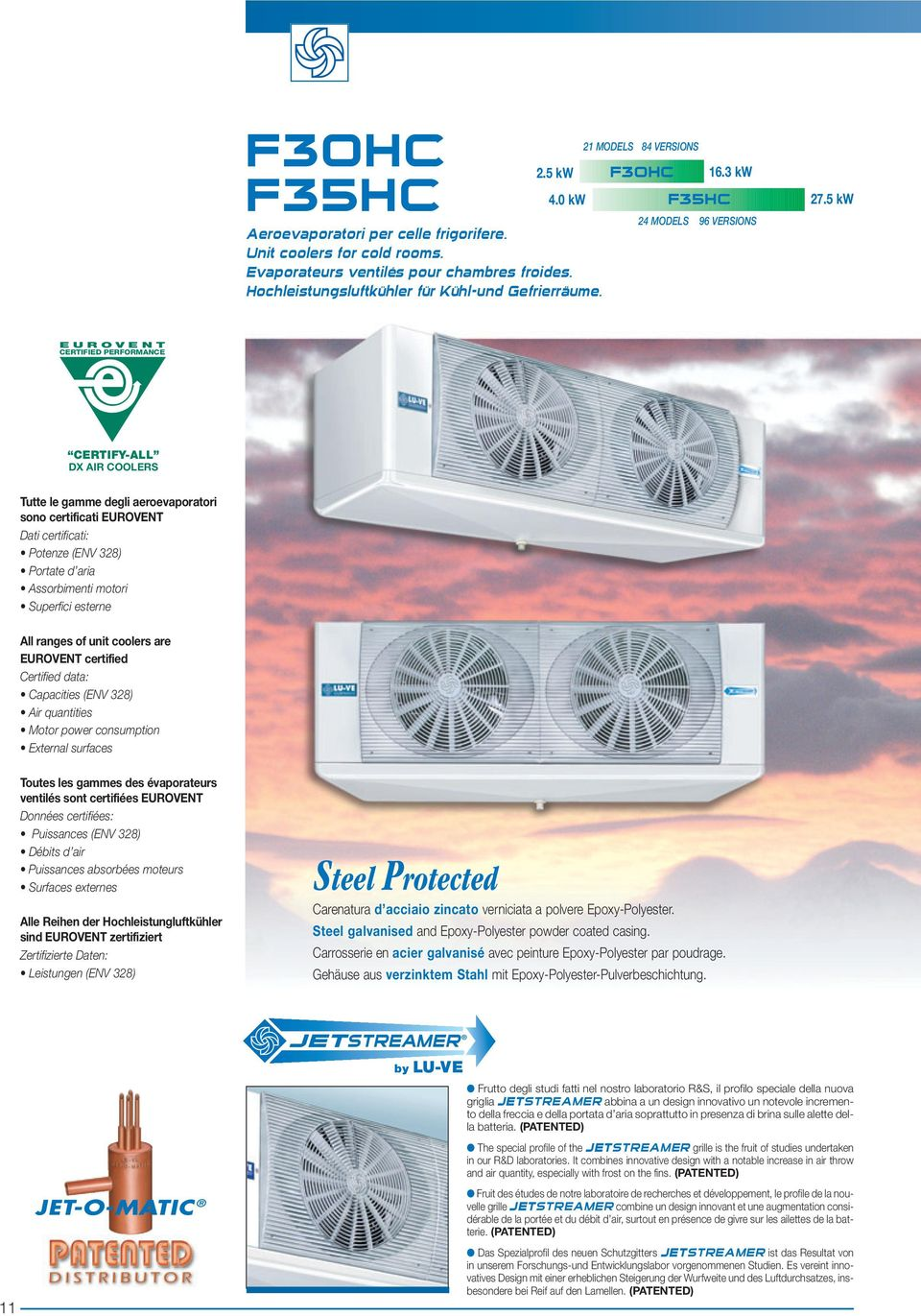 5 kw 24 MODELS 96 VERSIONS EUROVENT CERTIFIED PERFORMANCE CERTIFY-ALL DX AIR COOLERS Tutte le gamme degli aeroevaporatori sono certificati EUROVENT Dati certificati: Potenze (ENV 328) Portate d aria