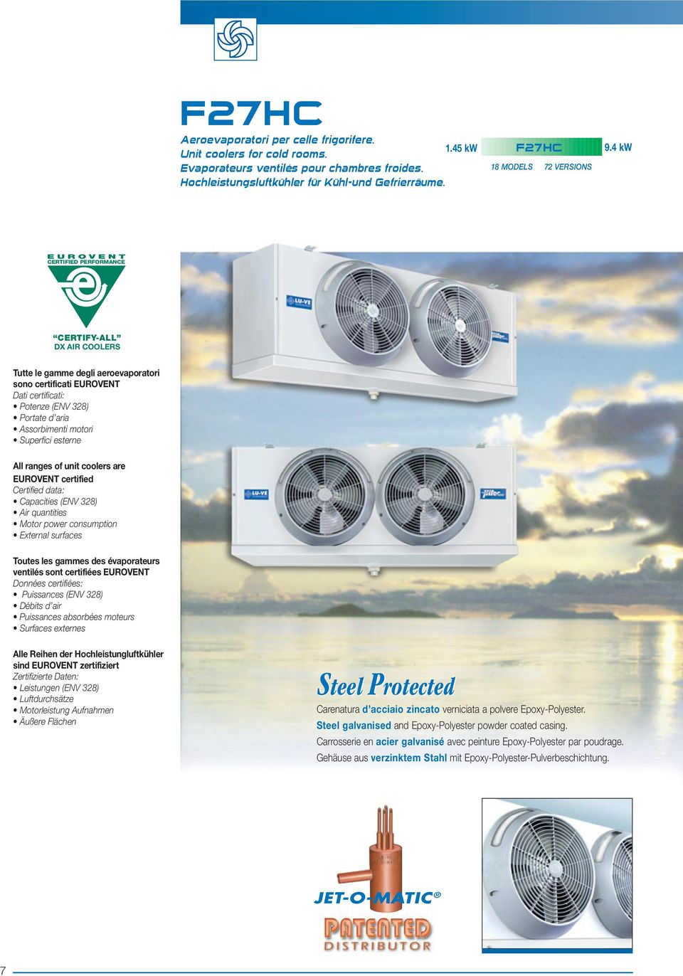 Assorbimenti motori Superfici esterne All ranges of unit coolers are EUROVENT certified Certified data: Capacities (ENV 328) Air quantities Motor power consumption External surfaces Toutes les gammes