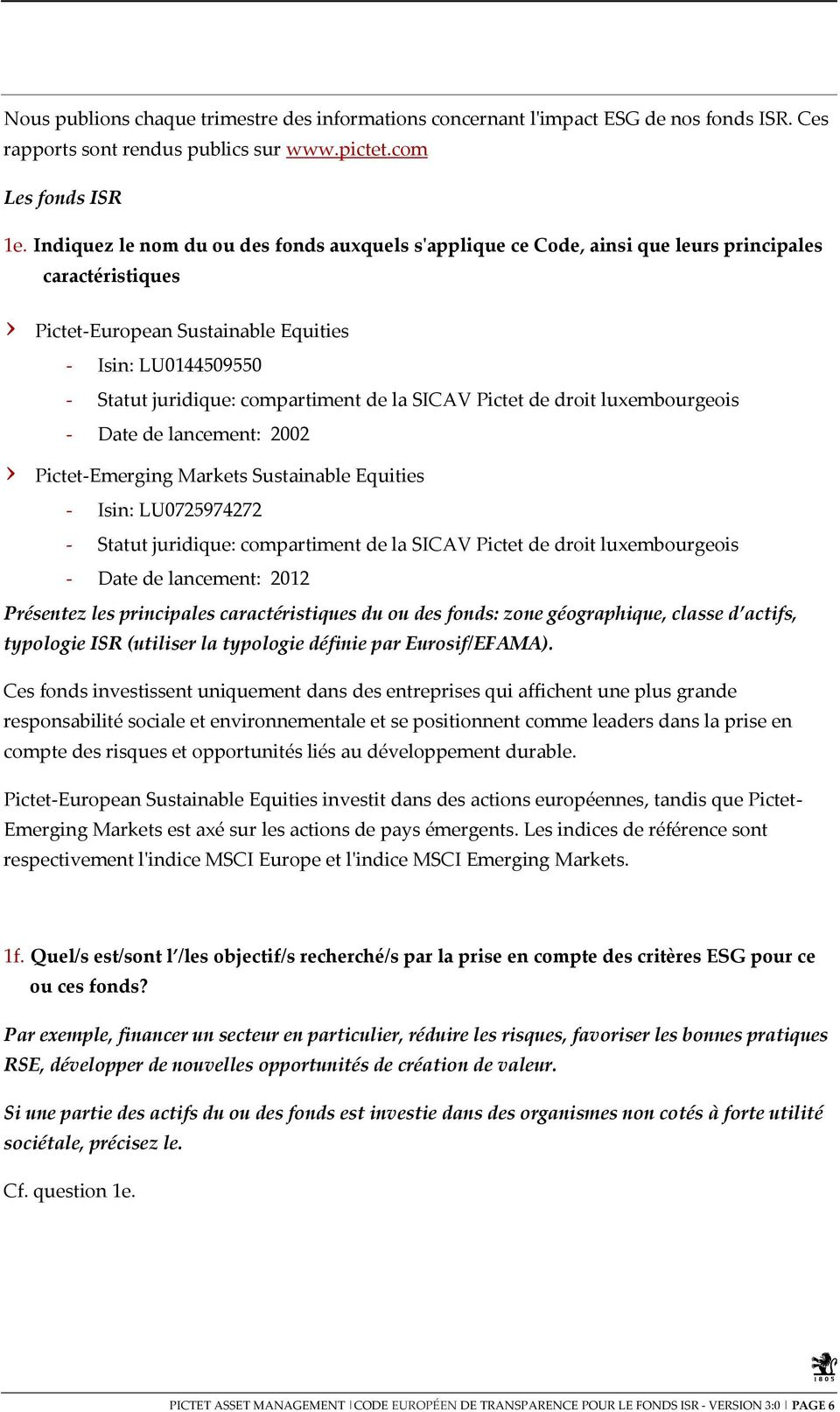 la SICAV Pictet de droit luxembourgeois - Date de lancement: 2002 Pictet-Emerging Markets Sustainable Equities - Isin: LU0725974272 - Statut juridique: compartiment de la SICAV Pictet de droit