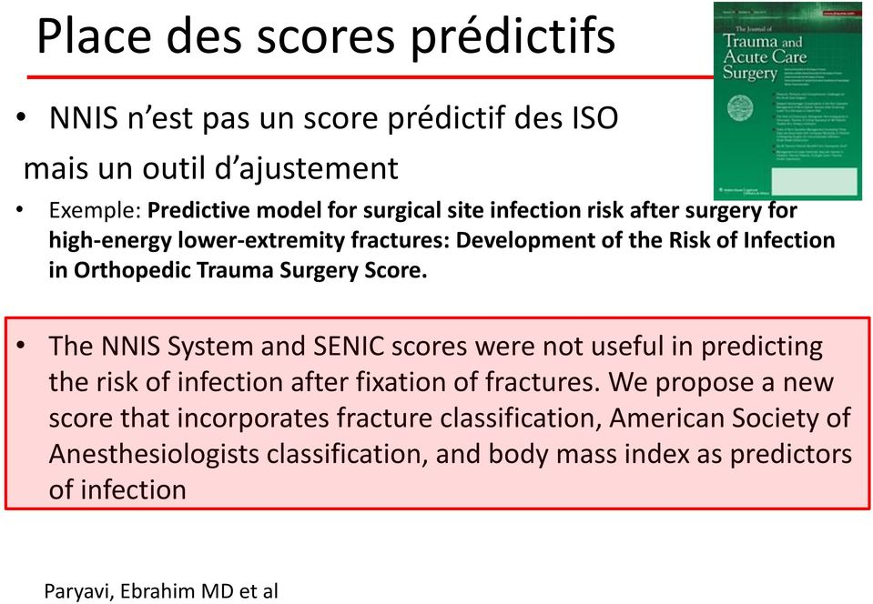 The NNIS System and SENIC scores were not useful in predicting the risk of infection after fixation of fractures.
