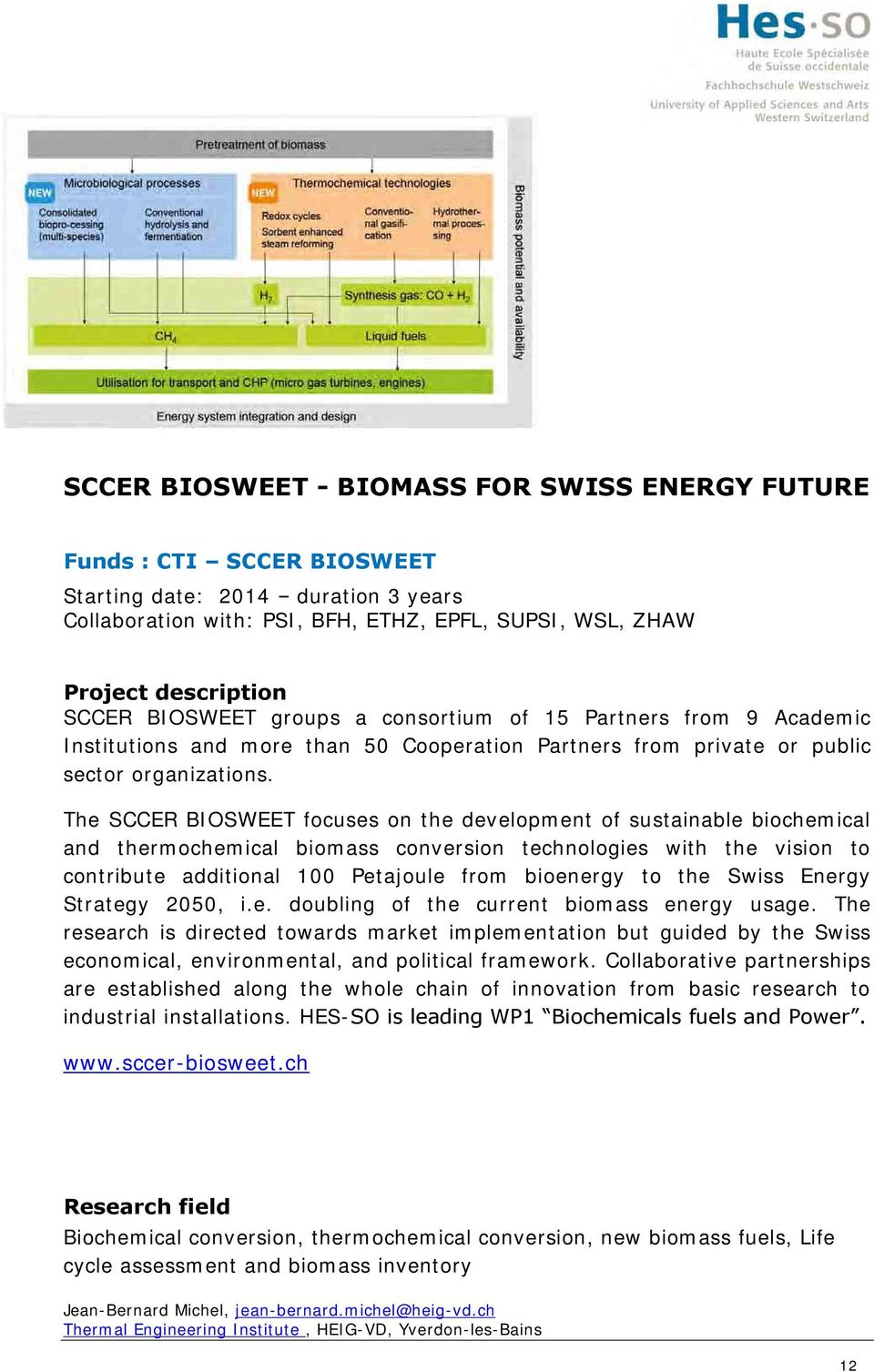 The SCCER BIOSWEET focuses on the development of sustainable biochemical and thermochemical biomass conversion technologies with the vision to contribute additional 100 Petajoule from bioenergy to