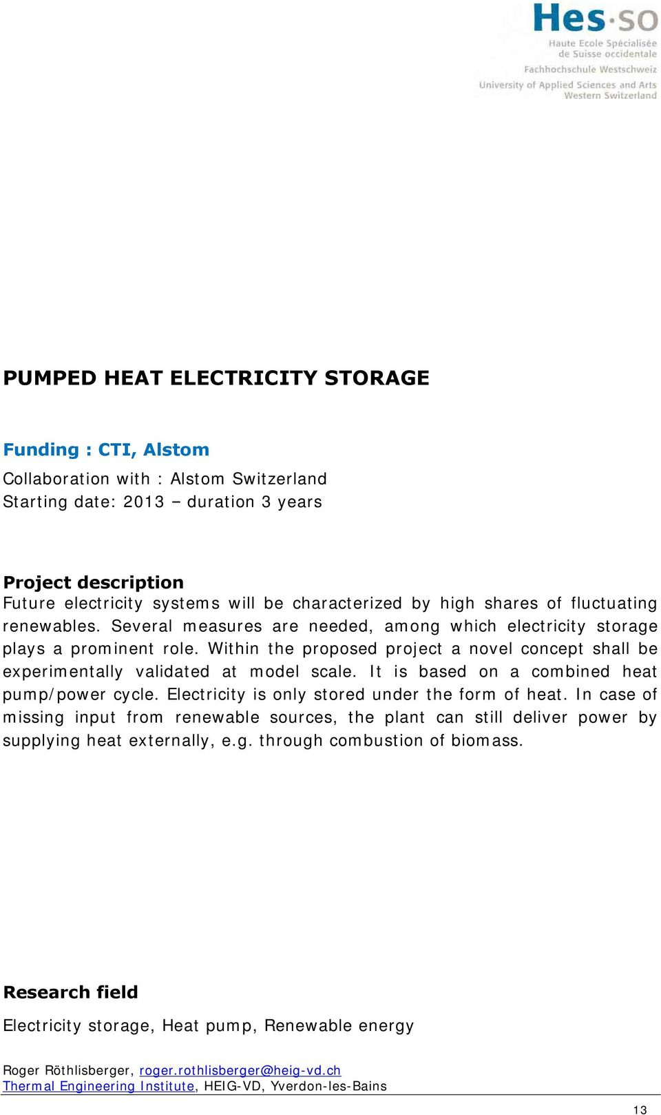 Within the proposed project a novel concept shall be experimentally validated at model scale. It is based on a combined heat pump/power cycle. Electricity is only stored under the form of heat.