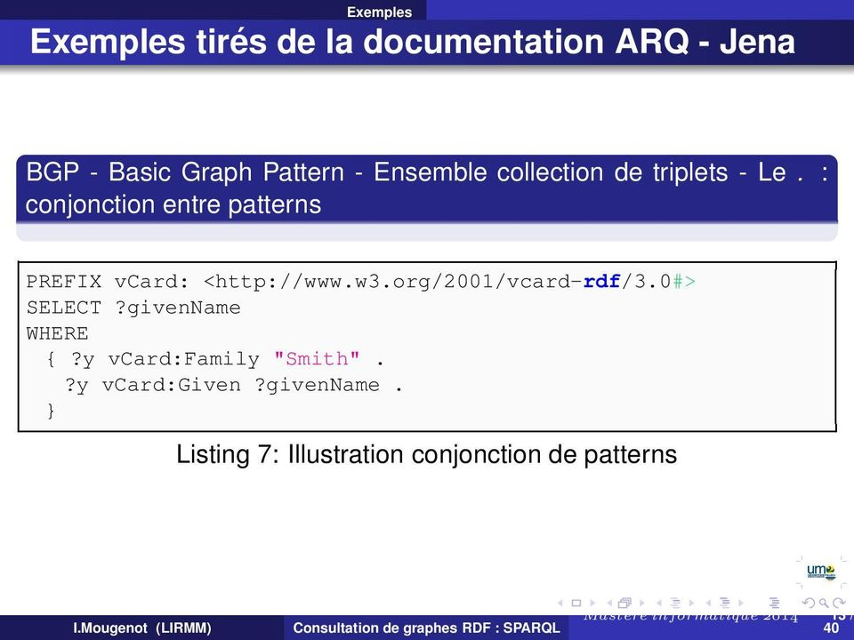 : conjonction entre patterns PREFIX vcard: <http://www.w3.org/2001/vcard-rdf/3.0#> SELECT?