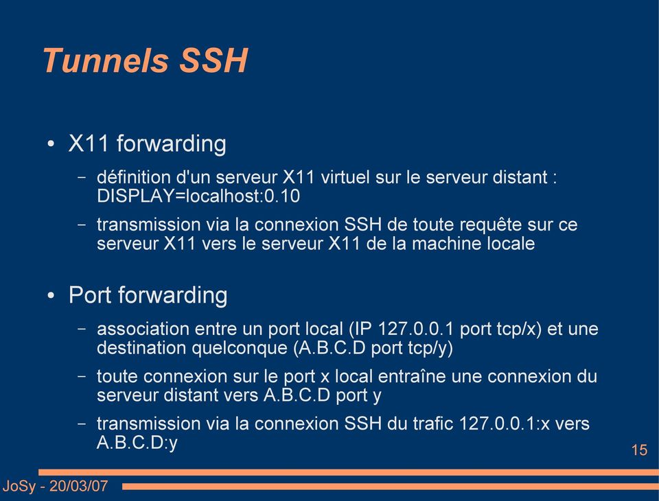 association entre un port local (IP 127.0.0.1 port tcp/x) et une destination quelconque (A.B.C.