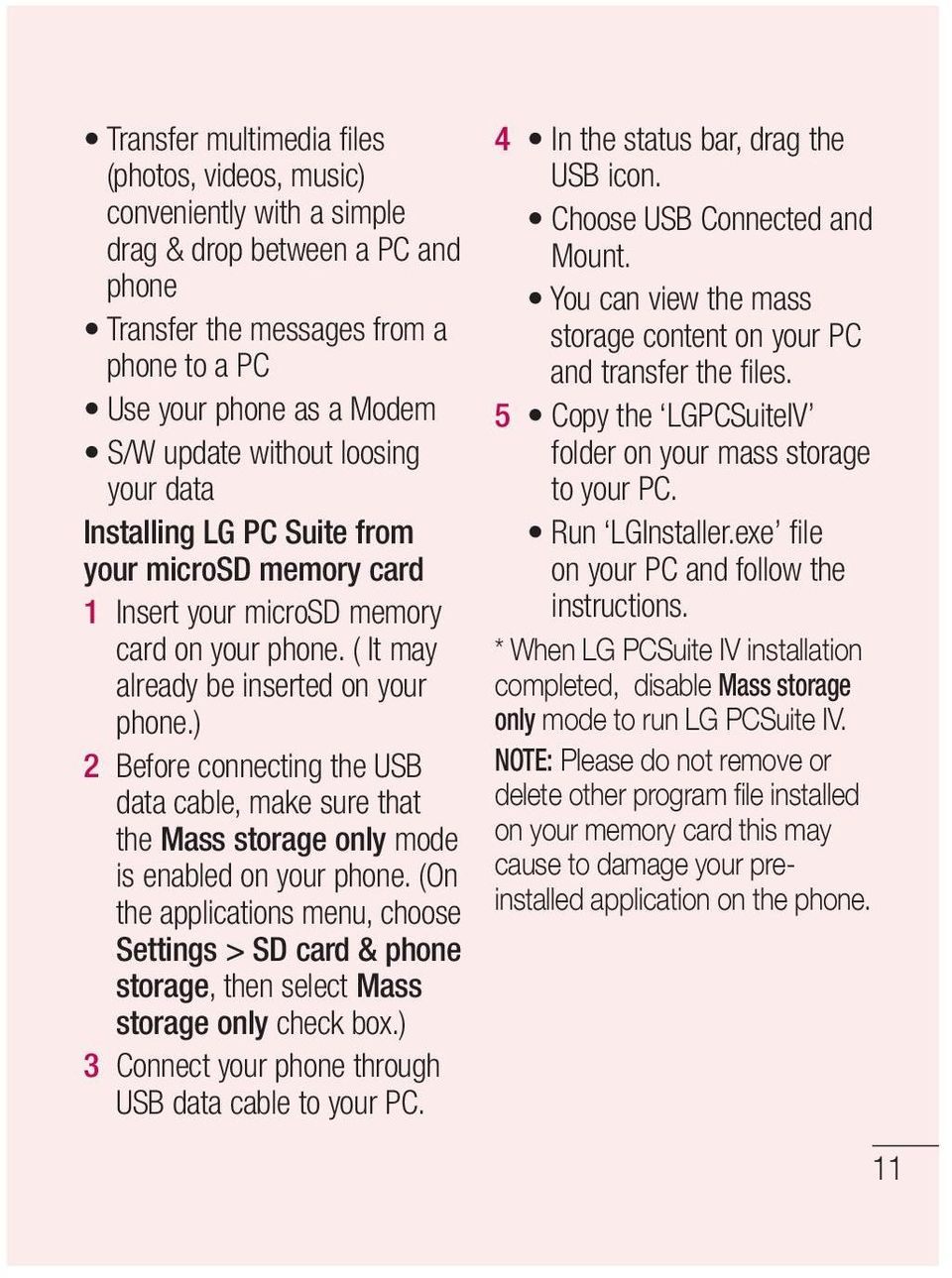 ) 2 Before connecting the USB data cable, make sure that the Mass storage only mode is enabled on your phone.