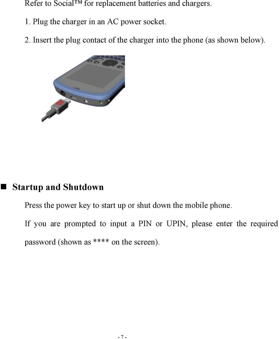 Insert the plug contact of the charger into the phone (as shown below).