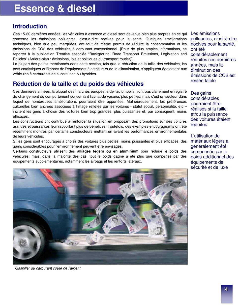 [Pour de plus amples informations, se reporter à la publication Treatise associée Background: Road Transport Emissions, Legislation and Policies (Arrière-plan : émissions, lois et politiques du