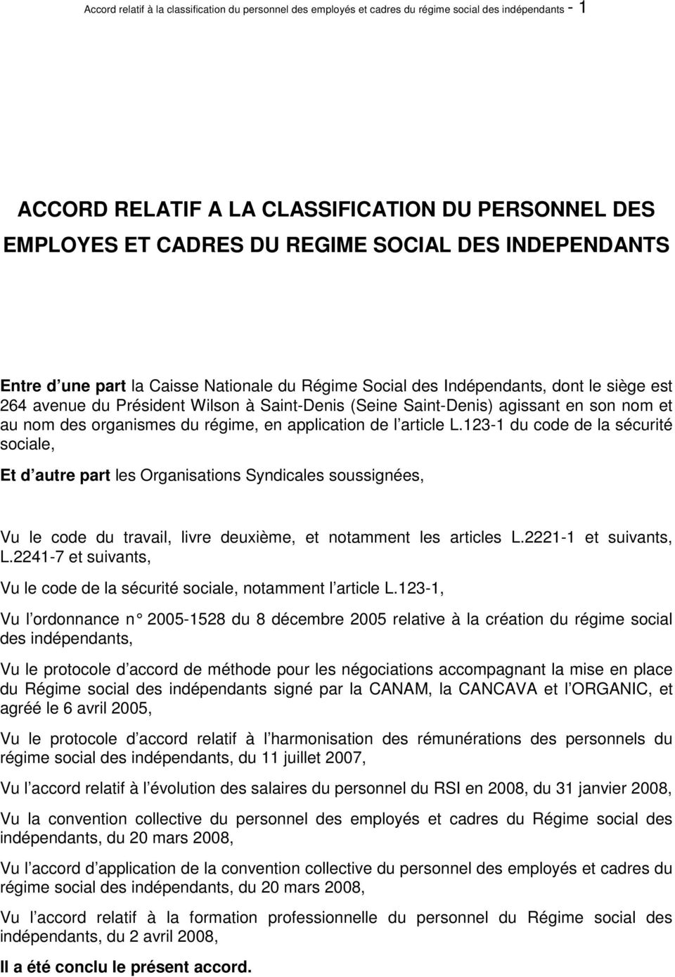 nom des organismes du régime, en application de l article L.