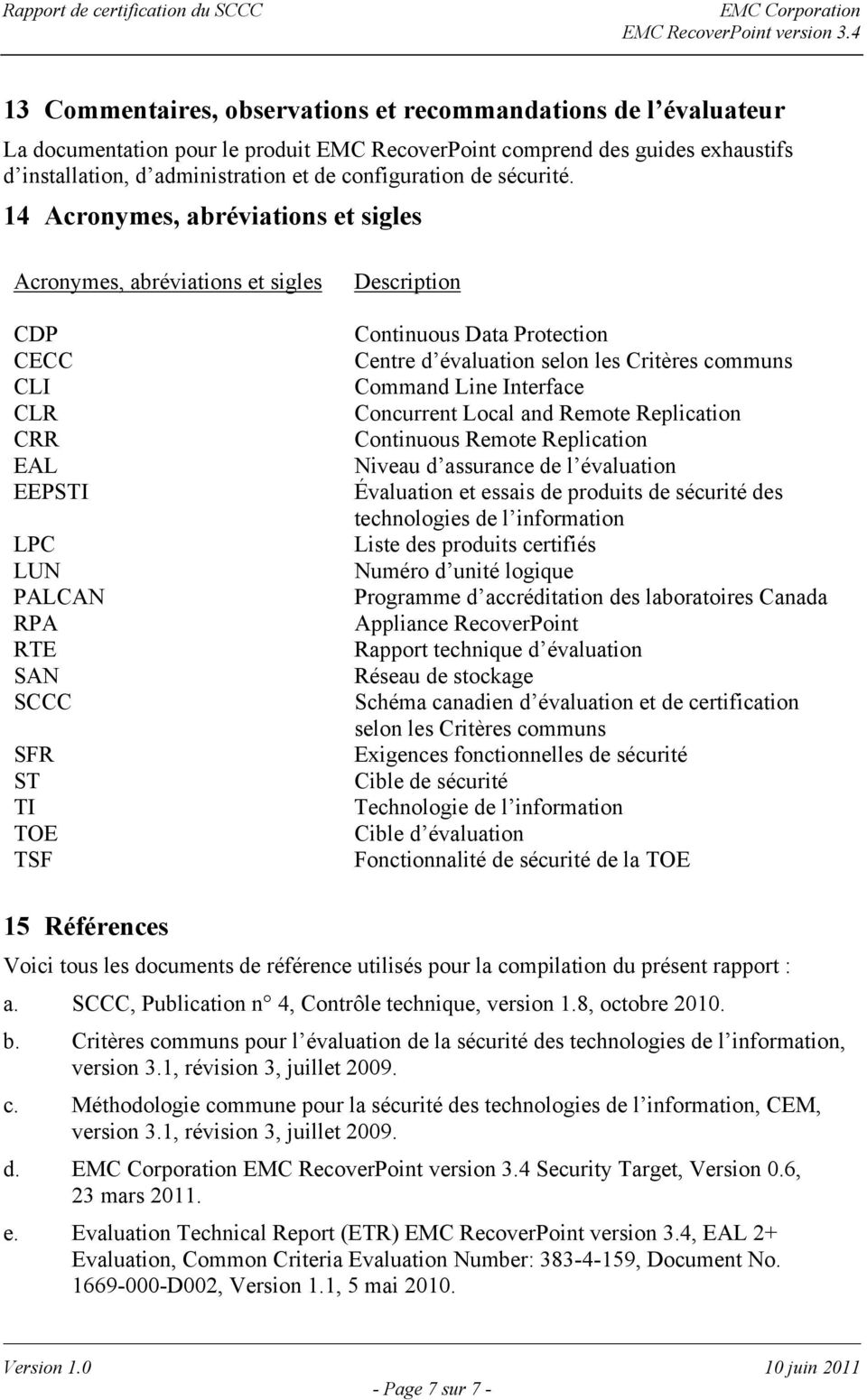 14 Acronymes, abréviations et sigles Acronymes, abréviations et sigles CDP CECC CLI CLR CRR EAL EEPSTI LPC LUN PALCAN RPA RTE SAN SCCC SFR ST TI TOE TSF Description Continuous Data Protection Centre