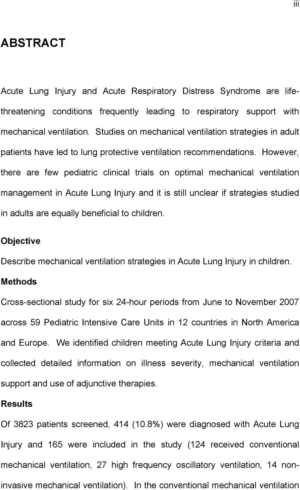 However, there are few pediatric clinical trials on optimal mechanical ventilation management in Acute Lung Injury and it is still unclear if strategies studied in adults are equally beneficial to