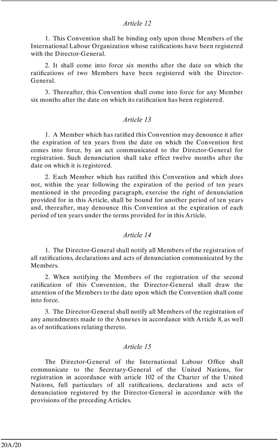 Thereafter, this Convention shall come into force for any Member six months after the date on which its ratification has been registered. Article 13 1.