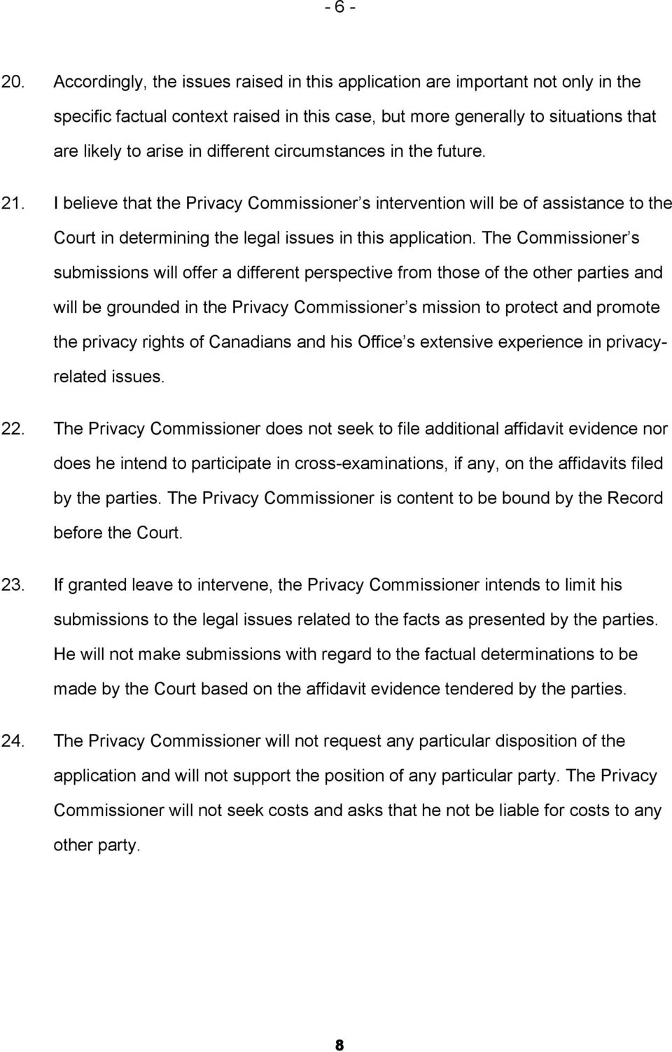 circumstances in the future. 21. I believe that the Privacy Commissioner s intervention will be of assistance to the Court in determining the legal issues in this application.