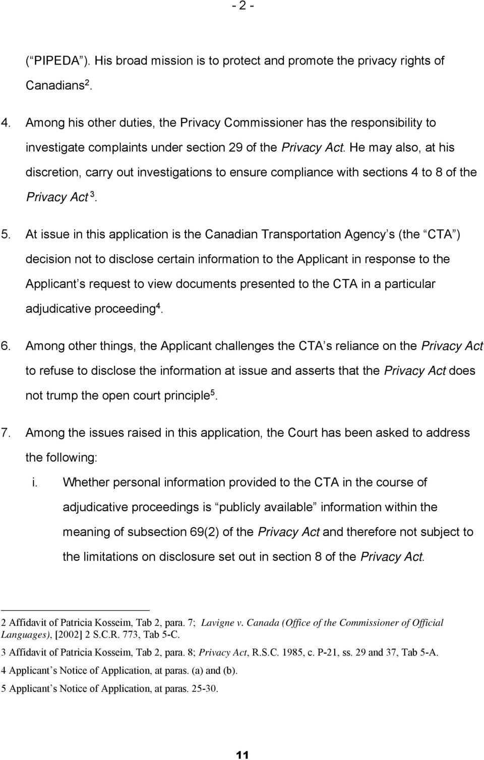 He may also, at his discretion, carry out investigations to ensure compliance with sections 4 to 8 of the Privacy Act 3. 5.