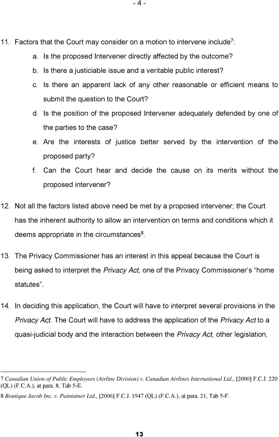 Is the position of the proposed Intervener adequately defended by one of the parties to the case? e. Are the interests of justice better served by the intervention of the proposed party? f.