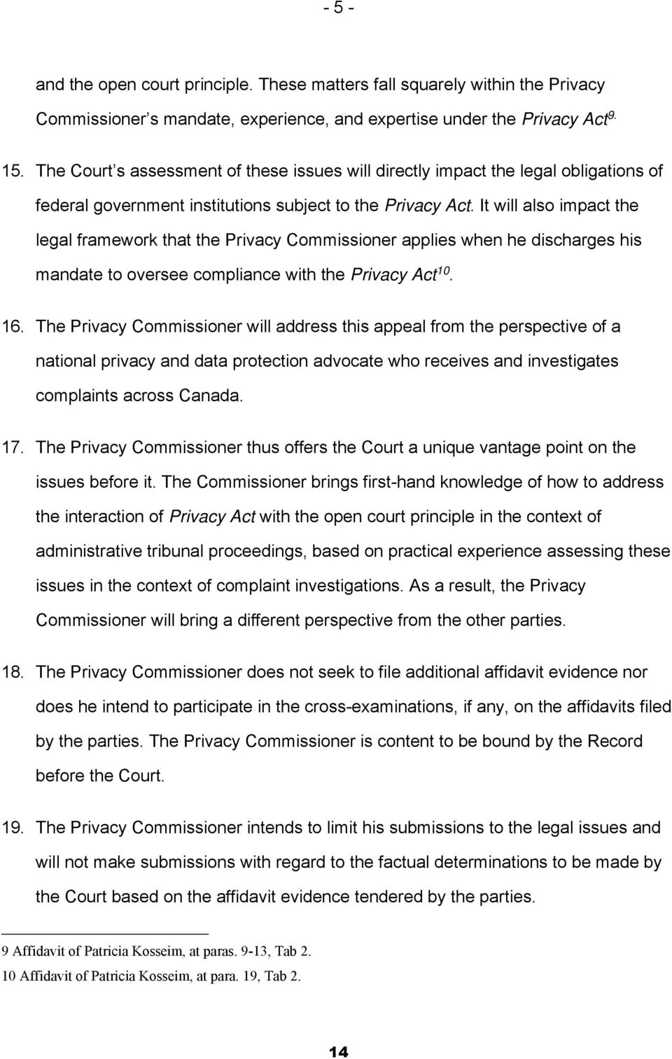 It will also impact the legal framework that the Privacy Commissioner applies when he discharges his mandate to oversee compliance with the Privacy Act 10. 16.
