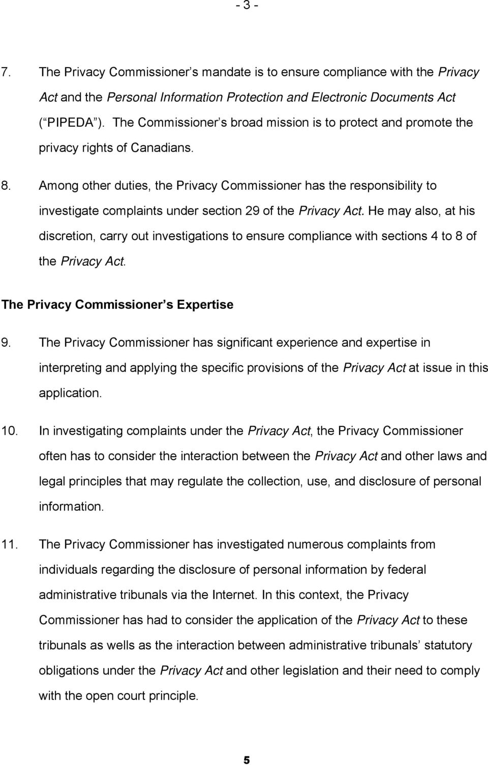 Among other duties, the Privacy Commissioner has the responsibility to investigate complaints under section 29 of the Privacy Act.