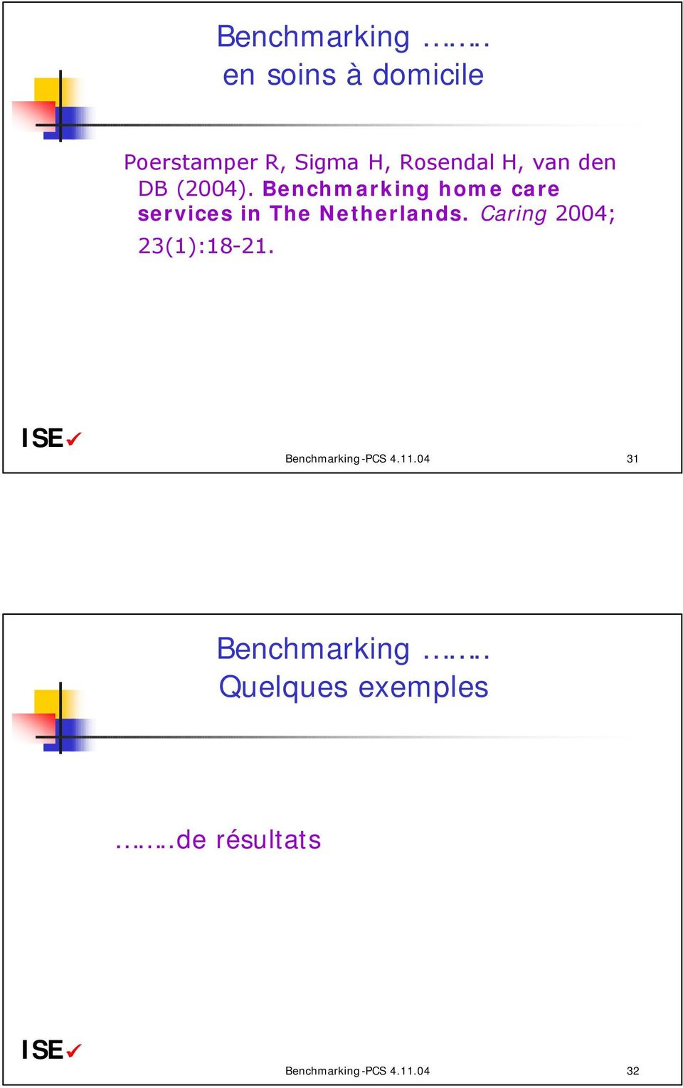 DB (2004). Benchmarking home care services in The Netherlands.