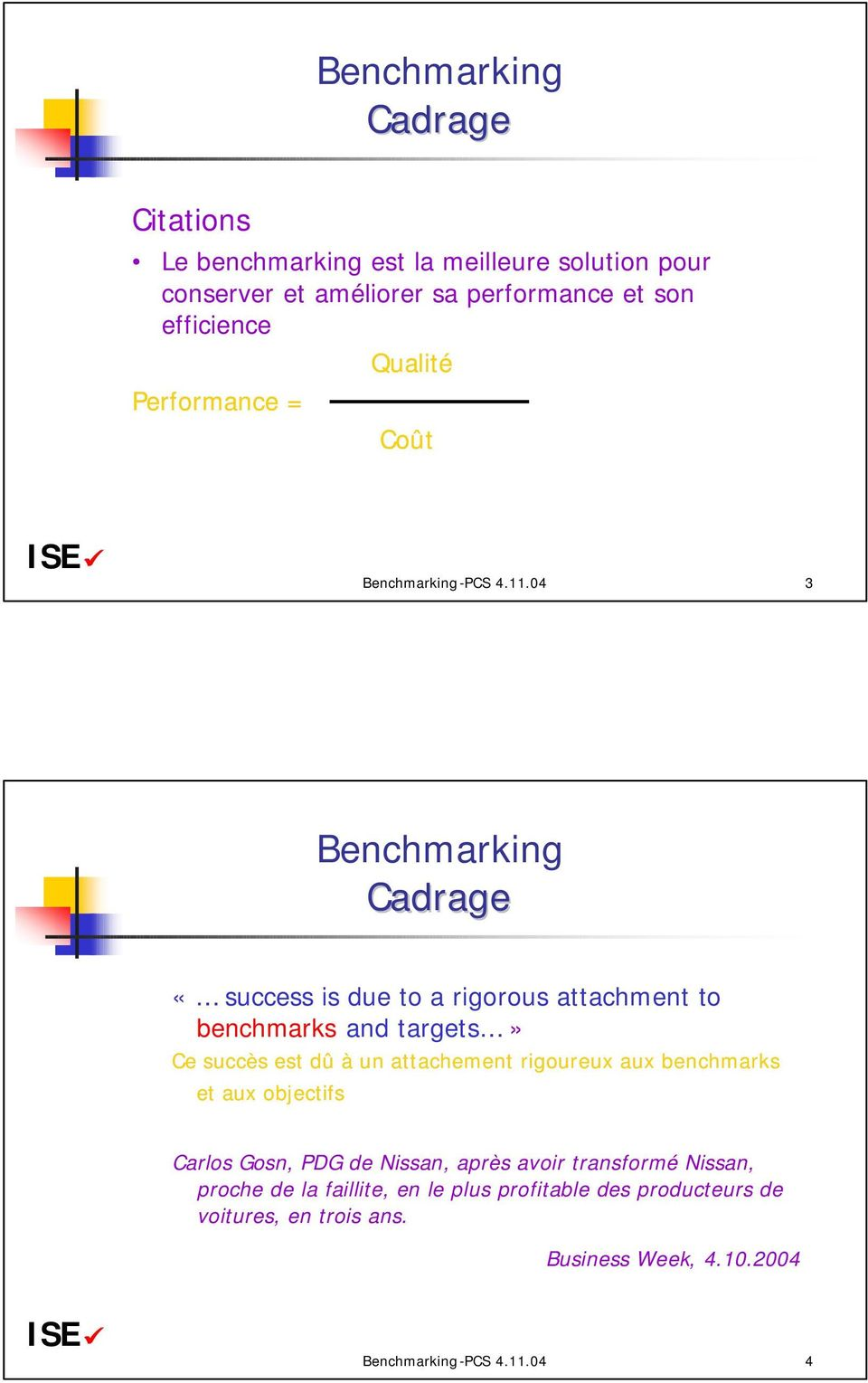 04 3 Benchmarking Cadrage «success is due to a rigorous attachment to benchmarks and targets» Ce succès est dû à un attachement rigoureux