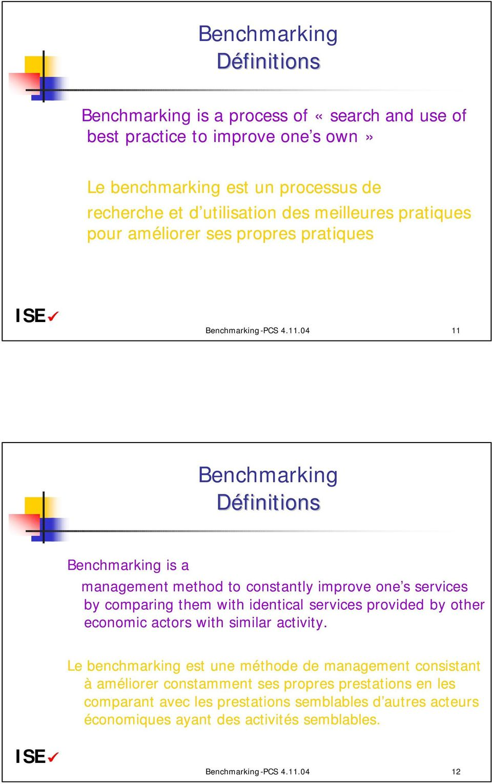 04 11 Benchmarking Définitions Benchmarking is a management method to constantly improve one s services by comparing them with identical services provided by other economic