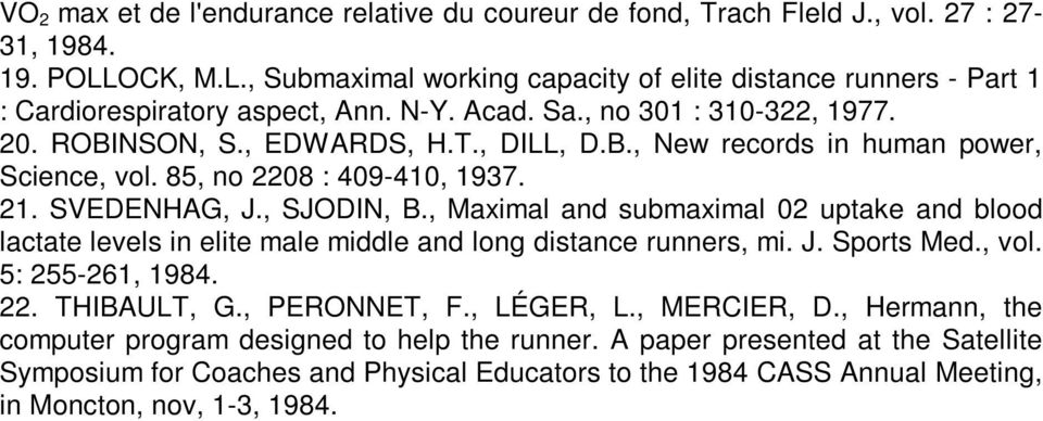 , Maximal and submaximal 02 uptake and blood lactate levels in elite male middle and long distance runners, mi. J. Sports Med., vol. 5: 255-261, 1984. 22. THIBAULT, G., PERONNET, F., LÉGER, L.