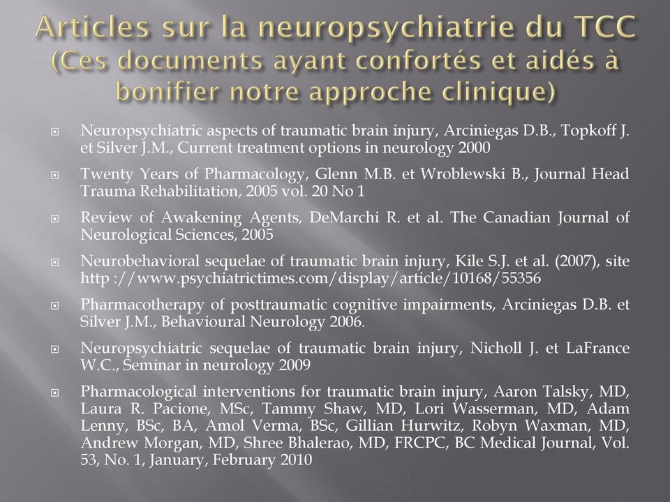 The Canadian Journal of Neurological Sciences, 2005 Neurobehavioral sequelae of traumatic brain injury, Kile S.J. et al. (2007), site http ://www.psychiatrictimes.