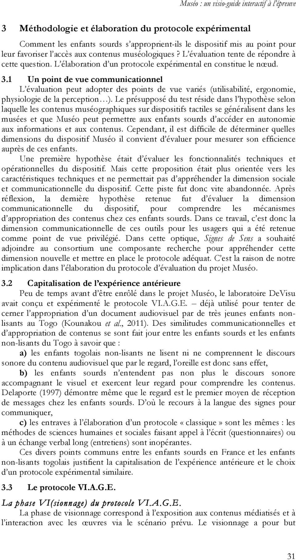 1 Un point de vue communicationnel L évaluation peut adopter des points de vue variés (utilisabilité, ergonomie, physiologie de la perception ).